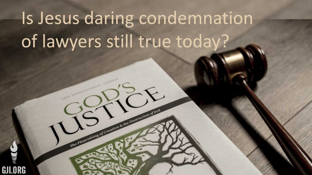 Is Jesus daring condemnation of lawyers still true today? - GJI